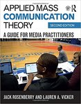Applied Mass Communication Theory: A Guide for Media Practitioners by Jack Rosenberry and Lauren A. Vicker