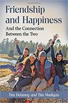 Friendship and Happiness: And the Connection Between the Two by Timothy J. Madigan